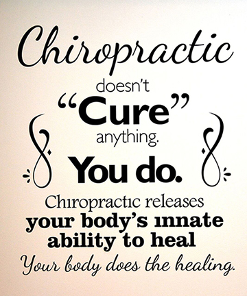 Chiropractic doesn't cure anything. You do. Chiropractic releases your body's innate ability to heal. Your body does the healing.